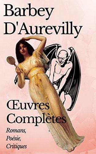 OEUVRES COMPLÈTES DE BARBEY D'AUREVILLY (20 ROMANS, RECUEILS DE POÉSIE et OUVRAGES CRITIQUES) (annoté)