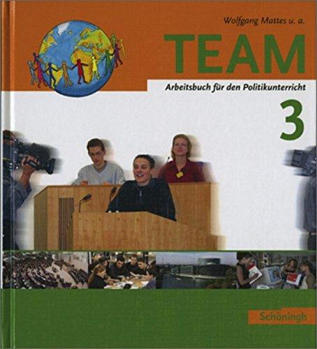 TEAM. Politikbücher für die Sekundarstufe 1 - Bisherige Ausgabe: TEAM - Arbeitsbücher für den Politikunterricht: Band 3 (9./10. Schuljahr): Ausgabe 2004