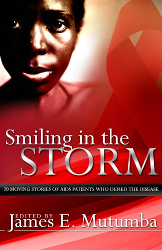 Book: Smiling in the Storm - 20 Moving Stories of AIDS Patients who Defied the Disease by James E. Mutumba