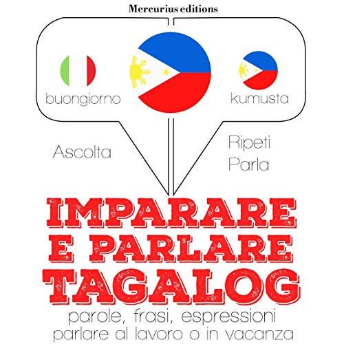 Imparare e parlare Tagalog     Ascolta. Ripeti. Parla.              By:                                                                                                                                 J. M. Gardner                               Narrated by:                                                                                                                                 Francesca,                                                                                        Crestie                      Length: 4 hrs and 17 mins     Not rated yet     Overall 0.0