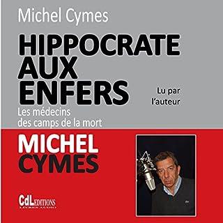 Hippocrate aux enfers : les médecins des camps de la mort                   De :                                                                                                                                 Michel Cymes                               Lu par :                                                                                                                                 Michel Cymes                      Durée : 4 h et 20 min     25 notations     Global 4,8
