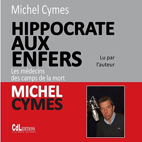 Couverture de Hippocrate aux enfers : les médecins des camps de la mort