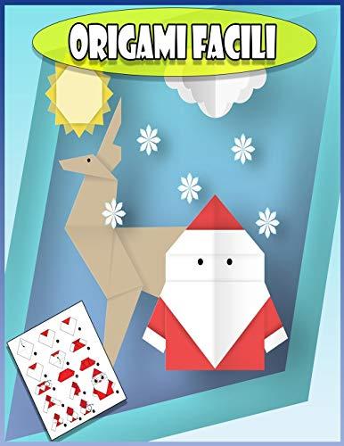 Origami Facili: Origami per Bambini | Una Semplice Guida sugli Origami passo-passo per Principianti e Bimbi con oltre 40 Divertenti Progetti | ... e molto altro + Diversi giochi divertenti