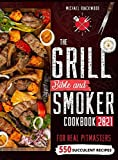 The Grill Bible - Smoker Cookbook 2021: For Real Pitmasters. Amaze Your Friends with 550 Sweet and Savory Succulent Recipes That Will Make You the MASTER of Smoking Food INCLUDING DESSERTS