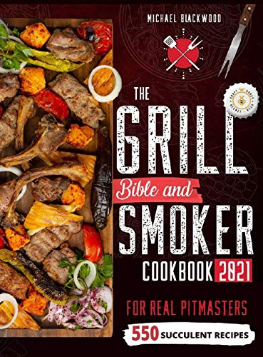 Compare Textbook Prices for The Grill Bible - Smoker Cookbook 2021: For Real Pitmasters. Amaze Your Friends with 550 Sweet and Savory Succulent Recipes That Will Make You the MASTER of Smoking Food INCLUDING DESSERTS  ISBN 9781801685757 by Blackwood, Michael