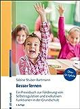 Besser lernen: Ein Praxisbuch zur Förderung von Selbstregulation und exekutiven Funktionen in der Grundschule - Sabine Stuber-Bartmann