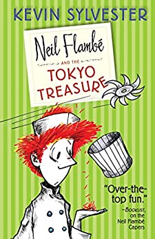 Neil Flambé and the Tokyo Treasure (The Neil Flambe Capers Book 4) by [Kevin Sylvester]