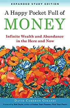 A Happy Pocket Full of Money, Expanded Study Edition: Infinite Wealth and Abundance in the Here and Now by [David Cameron Gikandi, Bob Doyle]