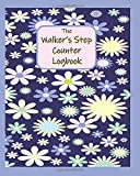 The Walker's Step Counter Logbook: Your Personal Place To Record Your Steps Taken Daily / Large 52 Week Tracker / Stylish Purples / Blues / Flowers On The Cover