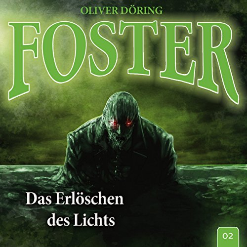 Das Erlöschen des Lichts     Foster 2              By:                                                                                                                                 Oliver Döring                               Narrated by:                                                                                                                                 Liane Rudolph,                                                                                        Luisa Wietzorek,                                                                                        Thomas Nero Wolff,                   and others                 Length: 1 hr and 8 mins     Not rated yet     Overall 0.0