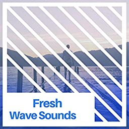 Fresh Wave Sounds by Oceanic Ambience & Wave Sound Group on