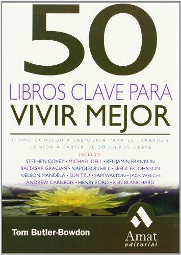 50 Libros clave para vivir mejor: Desde Sun Tzu, Baltasar Gracián, Ford,... a Nelson Mandela, Warren Buffet y muchos más