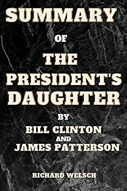 SUMMARY OF THE PRESIDENT'S DAUGHTER BY BILL CLINTON AND JAMES PATTERSON