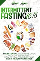 Intermittent Fasting 16/8: The Essential Beginner's Guide with the 16/8 Method. How to Heal your Body and Live a Healthy Lifestyle