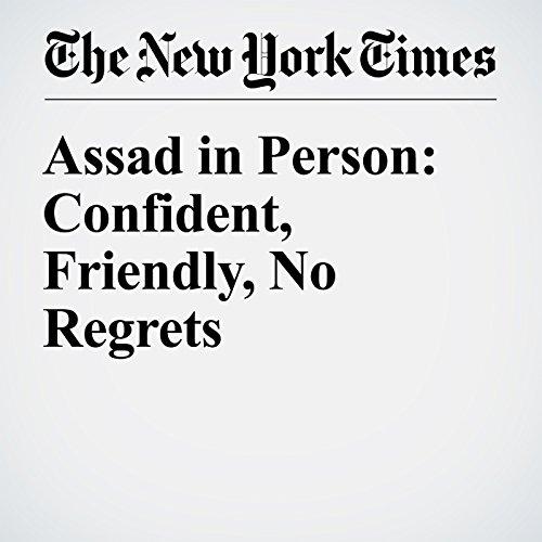 Assad in Person: Confident, Friendly, No Regrets cover art