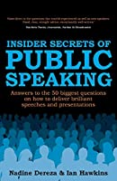 Insider Secrets of Public Speaking - Answers to the 50 Biggest Questions on How to Deliver Brilliant Speeches and Presentations