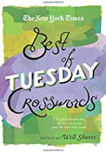 The New York Times Best of Tuesday Crosswords: 75 of Your Favorite Easy Tuesday Crosswords from The New York Times (The Ne...