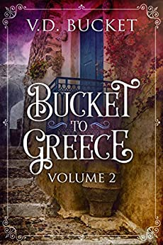 Bucket To Greece Volume 2: A Comical Living Abroad Adventure by [V.D. Bucket]