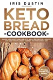 Keto Bread Cookbook: Savory And Sweet Low Carb Keto Bread Recipes For a Healthy Diet And Weight Loss By Starting Your Ketogenic Diet