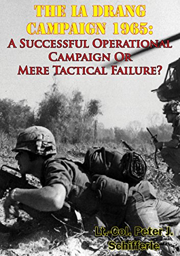 The Ia Drang Campaign 1965: A Successful Operational Campaign Or Mere Tactical Failure?