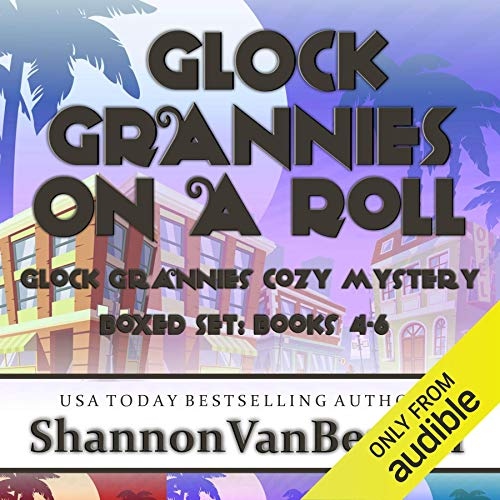 Glock Grannies on a Roll Omnibus Audiobook By Shannon VanBergen cover art