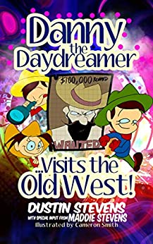 Danny the Daydreamer...Visits the Old West! by [Dustin Stevens, Cameron Smith]