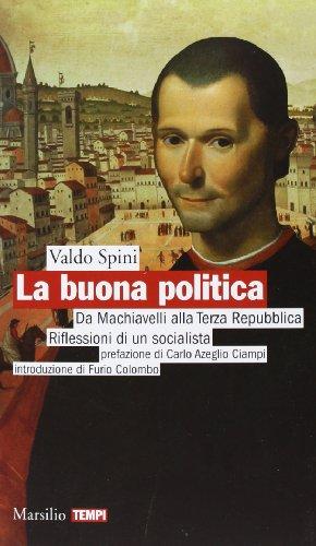La buona politica. Da Machiavelli alla Terza Repubblica. Riflessioni di un socialista