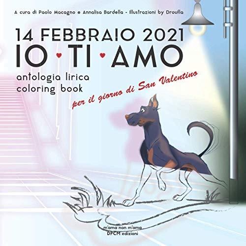 14 FEBBRAIO 2021 IO TI AMO: antologia lirica e coloring book per il giorno di San Valentino (m'ama non m'ama)