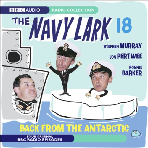 The Navy Lark 18     Back from the Antarctic              By:                                                                                                                                 BBC Audiobooks                               Narrated by:                                                                                                                                 Jon Pertwee,                                                                                        Leslie Phillips,                                                                                        Stephen Murray,                   and others                 Length: 1 hr and 48 mins     23 ratings     Overall 4.6