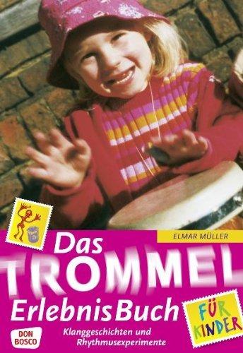 Das Trommel-ErlebnisBuch für Kinder: Klanggeschichten und Rhythmusexperimente by Elmar Müller (2008-11-01)
