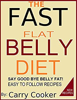THE FAST FLAT BELLY DIET RECIPES: SAY GOOD BYE BELLY FAT! (1) by [Carry Cooker, Isolem I]