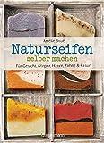 Naturseifen selber machen für Gesicht, Körper, Haare, Zähne, Rasur. Für jeden Haut- und Haartyp....