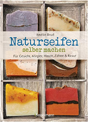 Naturseifen selber machen für Gesicht, Körper, Haare, Zähne, Rasur. Für jeden Haut- und Haartyp. Ökologisch, nachhaltig, plastikfrei: Mit Rezepten für ... Rasierseifen, Zahnpasta und Körperseifen -