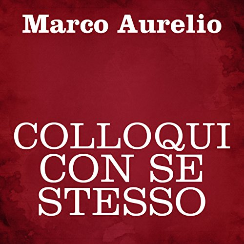 Colloqui con se stesso                   By:                                                                                                                                 Marco Aurelio                               Narrated by:                                                                                                                                 Silvia Cecchini                      Length: 4 hrs     2 ratings     Overall 3.0