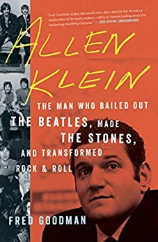 Allen Klein: The Man Who Bailed Out the Beatles, Made the Stones, and Transformed Rock & Roll by [Fred Goodman]