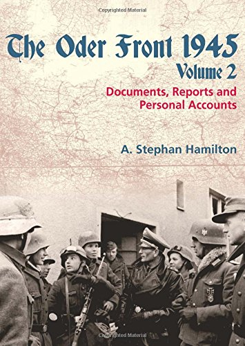 The Oder Front 1945. Volume 2: Documents, Reports and Personal Accounts