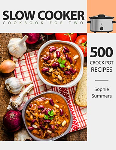 Slow Cooker Cookbook for Two - 500 Crock Pot Recipes: Nutritious Recipe Book for Beginners and Pros (Slow Cooker Recipe Book 1)