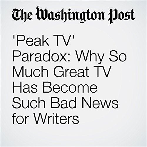 'Peak TV' Paradox: Why So Much Great TV Has Become Such Bad News for Writers copertina