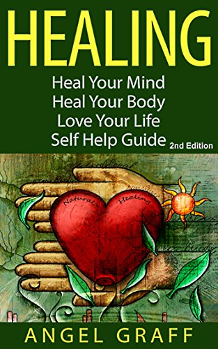 Healing: Heal Your Mind; Heal Your Body; Change Your Thoughts Change Your Mind: Self Help Guide (Energy Work, Energy Healing, Self Healing, Self Esteem) (English Edition)