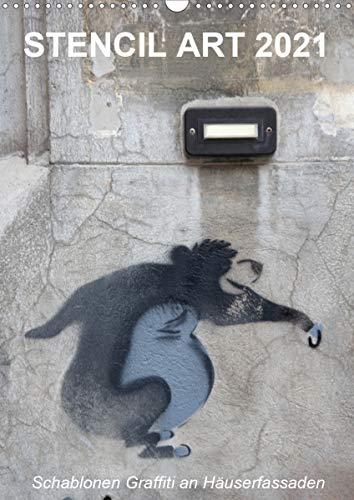 STENCIL ART 2021 - Schablonen Graffiti an Häuserfassaden/Planer (Wandkalender 2021 DIN A3 hoch)