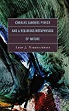 Charles Sanders Peirce and a Religious Metaphysics of Nature