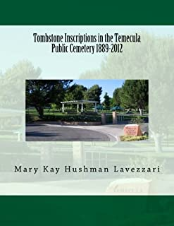 Tombstone Inscriptions in the Temecula Public Cemetery 1889-2012