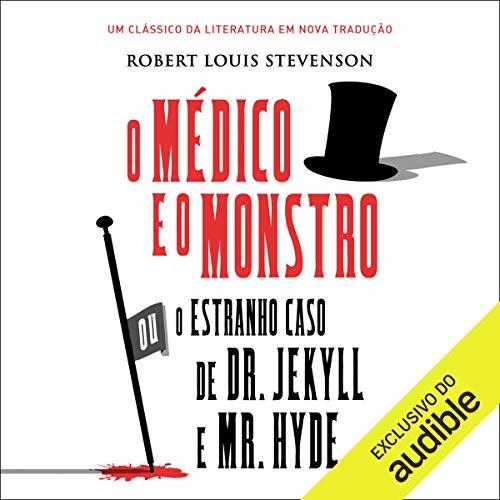 O médico e o monstro [The Doctor and the Monster] audiobook cover art
