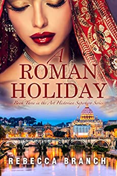 A Roman Holiday: Third in the Art Historian Superhero series by [Rebecca Branch]