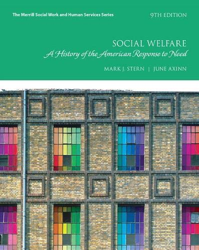 Compare Textbook Prices for Social Welfare: A History of the American Response to Need  Merrill Social Work and Human Services 9 Edition ISBN 9780134449913 by Stern, Mark J.,Axinn, June