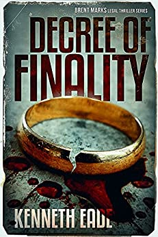 Decree of Finality: A Lawyer Brent Marks Legal Thriller (Brent Marks Legal Thriller Series Book 8) by [Kenneth Eade]
