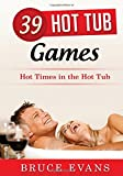 39 Hot Tub Games: Hot Times in the Hot Tub