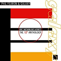Ain't Nothing But A Party: The 12 Anthology by Phil Fearon & Galaxy