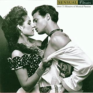 Sensual Classics:  Over 75 Minutes of Musical Passion