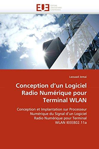 Conception d\'un Logiciel Radio Numérique pour Terminal WLAN: Conception et Implantation sur Processeur Numérique du Signal d\'un Logiciel Radio ... Terminal WLAN IEEE802.11a (Omn.Univ.Europ.)